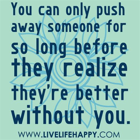 Never Push Someone Away Quotes