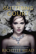 Title: The Glittering Court (Glittering Court Series #1), Author: Richelle Mead