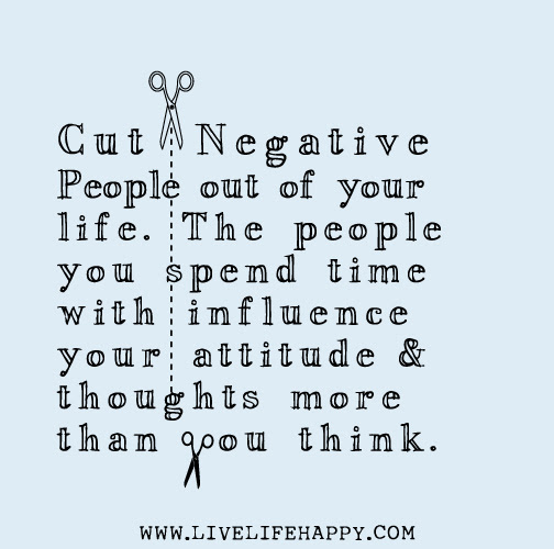 Cut Negative People Out Of Your Life The People You Spend Time With