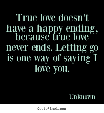 Unknown Picture Quotes True Love Doesnt Have A Happy Ending