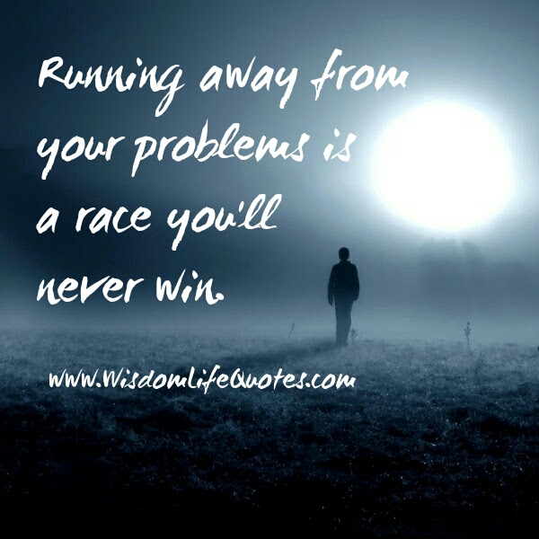 Dont Run Away From Your Problems Wisdom Life Quotes