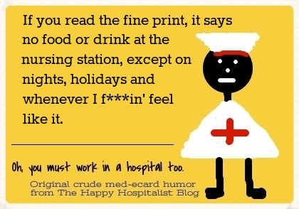 If you read the fine print, it says no food or drink at the nursing station, except on nights, holiday and whenever I feel like it nurse ecard humor photo.