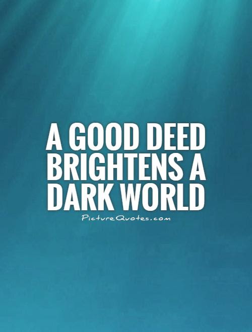 A Good Deed Brightens A Dark World Picture Quotes