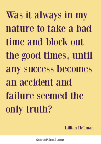Success Quotes Was It Always In My Nature To Take A Bad Time And