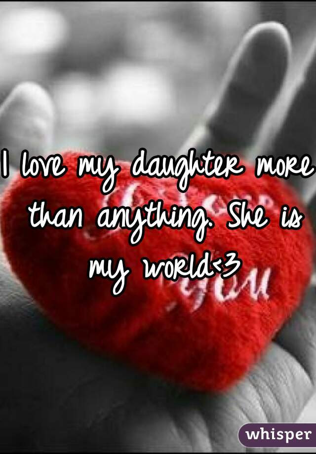 I Love My Daughter More Than Anything She Is My World3