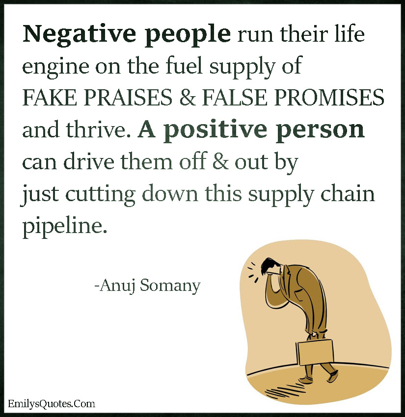 Negative People Run Their Life Engine On The Fuel Supply Of Fake