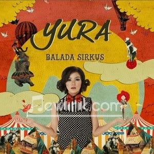 Lirik Yura - Balada Sirkus