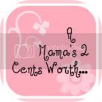 A Mama's 2 Cents Worth...