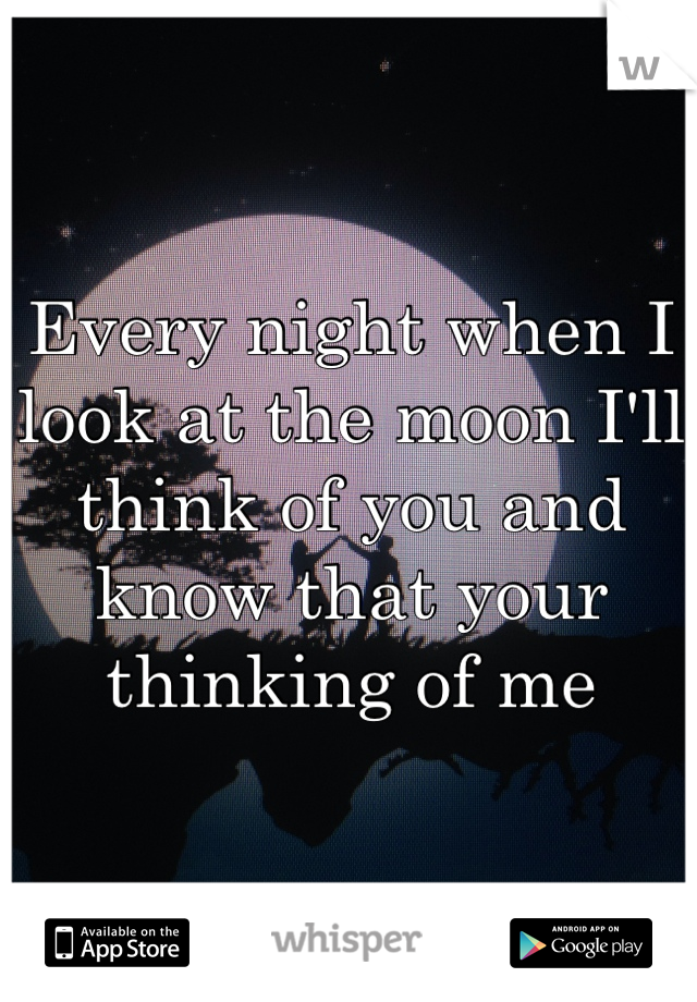 Every Night When I Look At The Moon Ill Think Of You And Know That