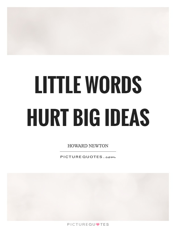 Little Words Hurt Big Ideas Picture Quotes