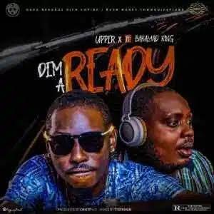 MUSIC: Upper X ft Bakayad King – Dem A Ready | @upperxofficial