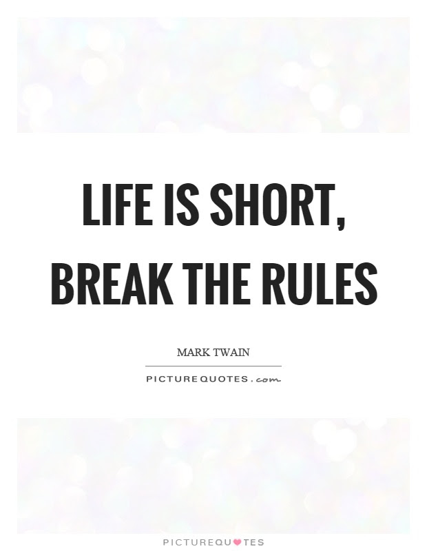 Life Is Short Break The Rules Picture Quotes