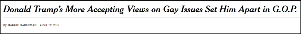 """New York Times headline reports on Trump's pro-""""gay"""" attitudes. Because most media agree with homosexuality, there was very little coverage in the GOP primary highlighted Trump's record on homosexualism."""