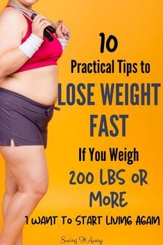 if you are over 200 lbs losing weight is totally