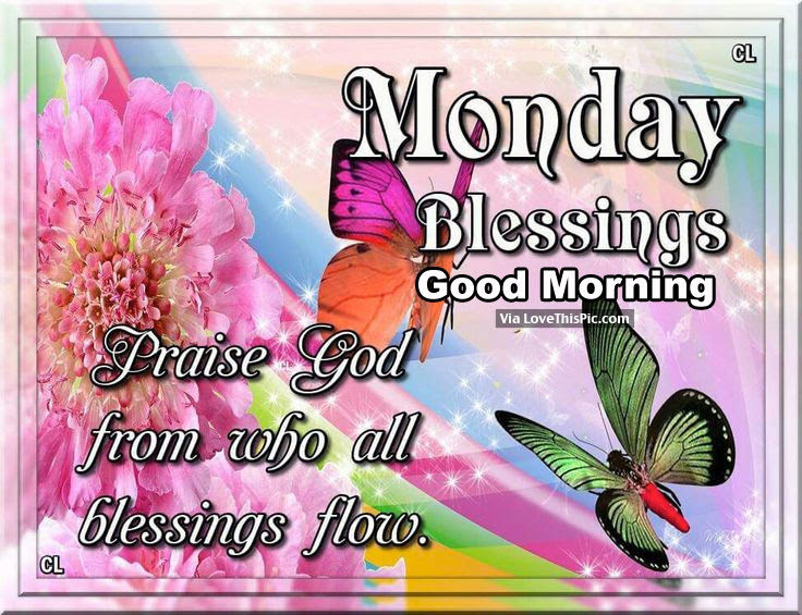 Monday Blessings Good Morning Praise God Pictures Photos And
