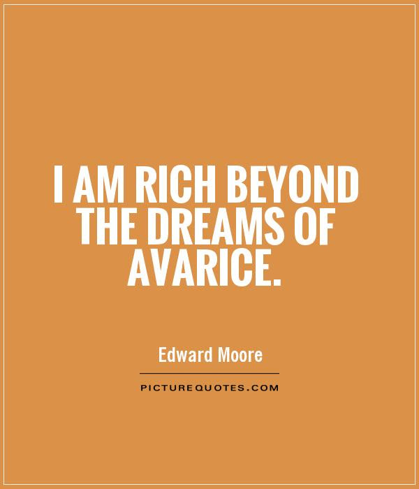 I Am Rich Beyond The Dreams Of Avarice Picture Quotes