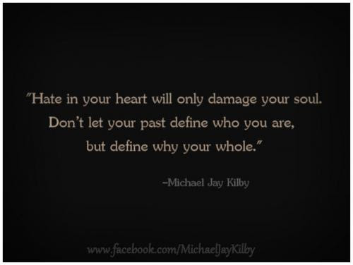 Hate In Your Heart Will Only Damage Your Soul Dont Let Your Past