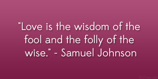 Good Wisdom Quote By Samuel Johnson Love Is The Wisdom Of The Fool