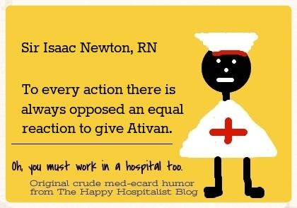 Sir Isaac Newton, RN.  To every action there is always opposed an equal reaction to give Ativan nurse ecard humor photo.