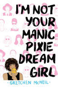 Title: I'm Not Your Manic Pixie Dream Girl, Author: Gretchen McNeil