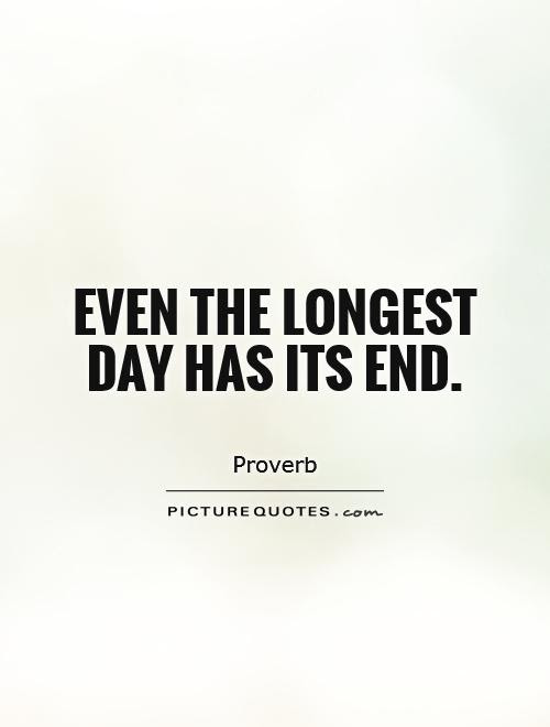 Even The Longest Day Has Its End Picture Quotes