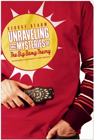 Unraveling the Mysteries of The Big Bang Theory: An Unabashedly Unauthorized TV Show Companion