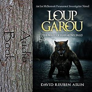 Loup-Garou: The Beast of Harmony Falls Audiobook