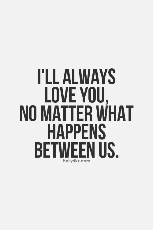 Quotes About Loving No Matter What 46 Quotes