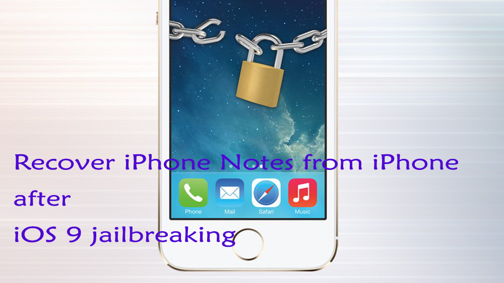 Recover iPhone Notes from iPhone after iOS 9 Jailbreaking on Windows\/Mac