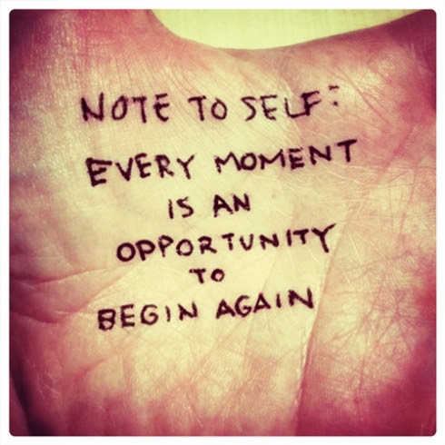 Note To Self Every Moment Is An Opportunity To Begin Again