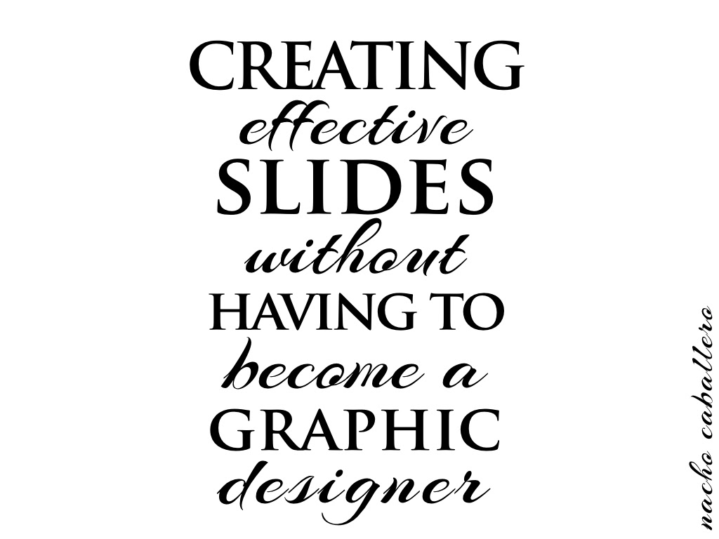 Creating Effective Slides Without Having To Become A Graphic