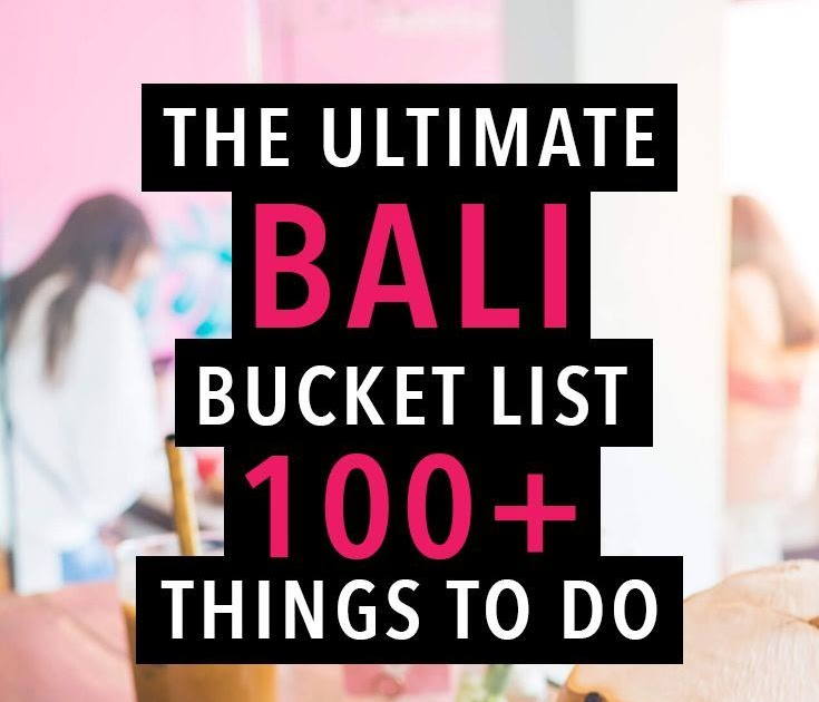 The ultimate Bali bucket list – 101+ awesome things to do ...