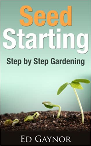 Seed Starting, Starting And Transplanting Seeds, Step By Step Guide