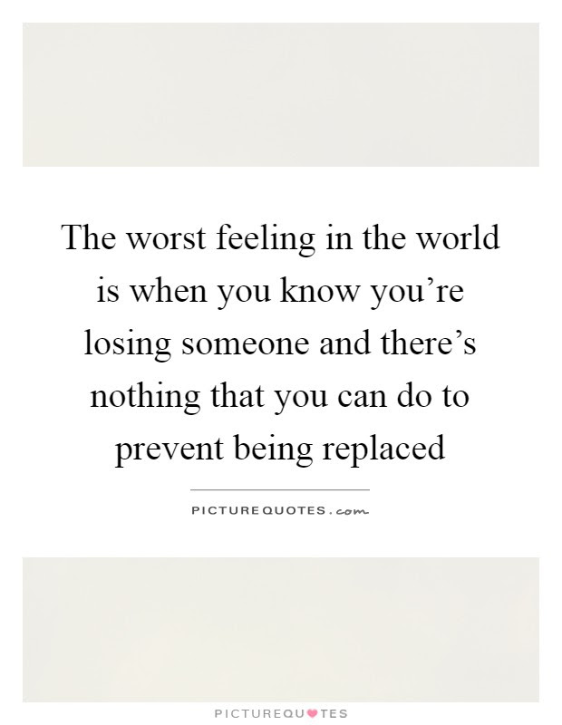 The Worst Feeling In The World Is When You Know Youre Losing