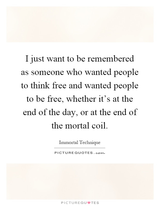 I Just Want To Be Remembered As Someone Who Wanted People To