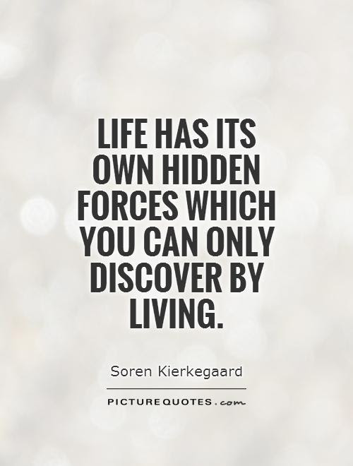 Life Has Its Own Hidden Forces Which You Can Only Discover By