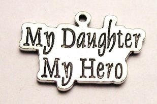 My Daughter My Hero Genuine American Pewter Charm American Made