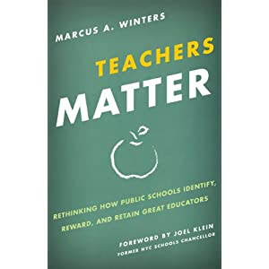 Teachers Matter: Rethinking How Public Schools Identify, Reward, and Retain Great Educators
