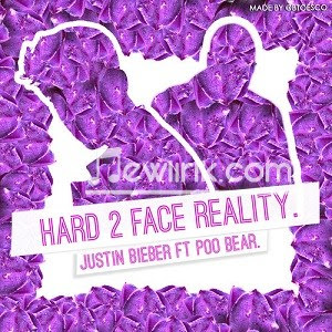 Lyrics Justin Bieber - Hard 2 Face Reality ft Poo Bear