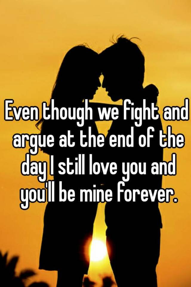 Even Though We Fight And Argue At The End Of The Day I Still Love