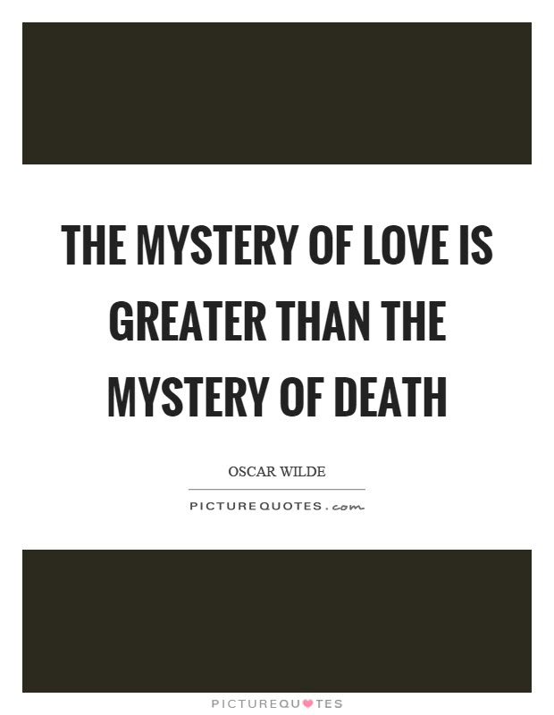 The Mystery Of Love Is Greater Than The Mystery Of Death Picture