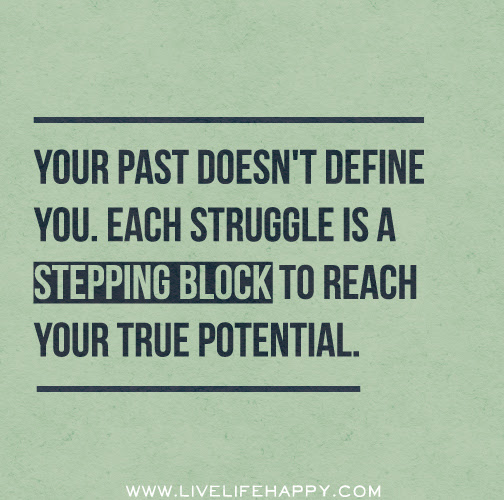 Your Past Doesnt Define You Each Struggle Is A Stepping Block To