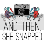 and then, she {snapped}