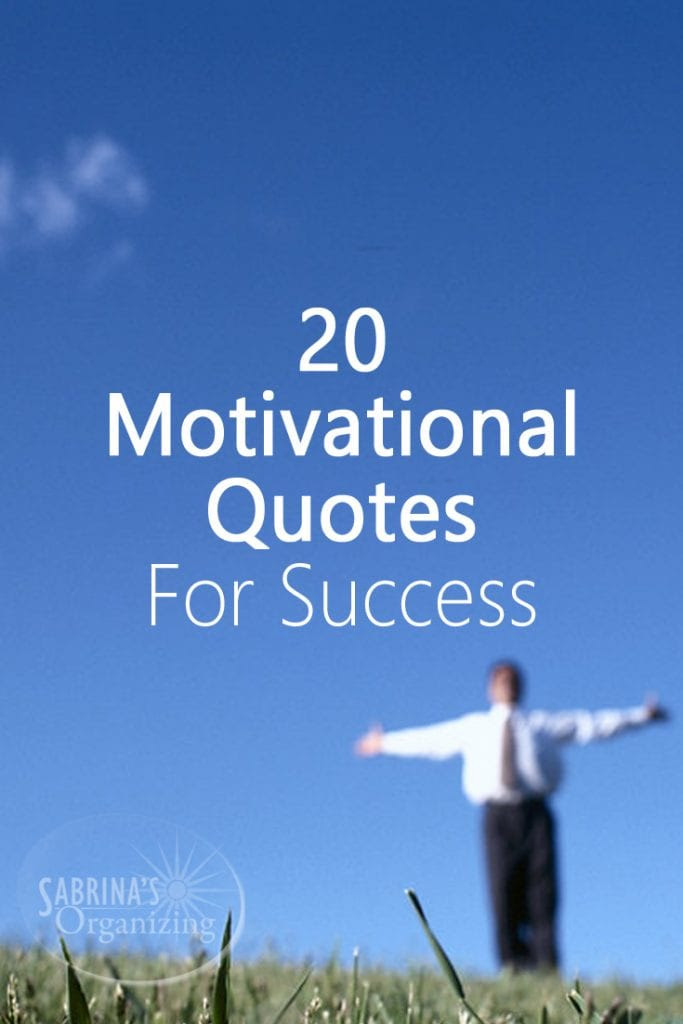 20 Motivational Quotes For Success | Sabrina's Organizing