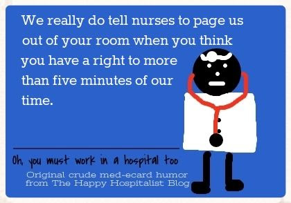 We really do tell nurses to page us out of your room when you think you have a right to more than five minutes of our time doctor ecard humor.