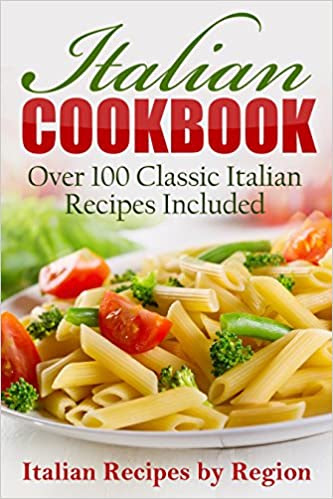 Italian Cookbook: Over 100 Classic Italian Recipes Included (Cookbooks, Food, Recipe Books, Italian) (Italian Edition, Italian Cookbook, Italian ... Wine, Italian Cooking, European Cooking)