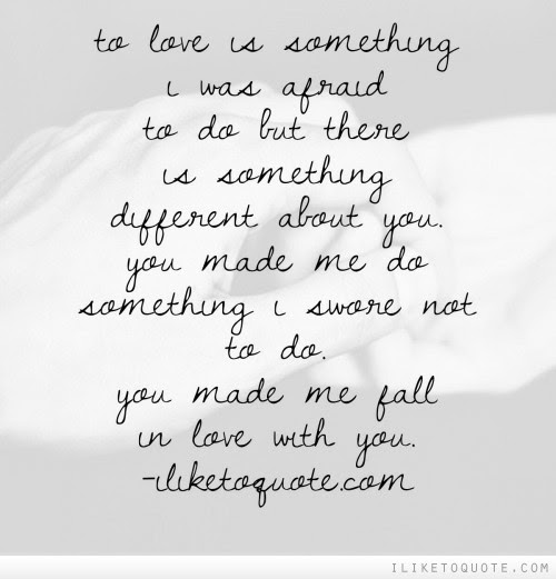 To Love Is Something I Was Afraid To Do But There Is Something