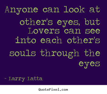 Quotes About Love Anyone Can Look At Others Eyes But Lovers Can
