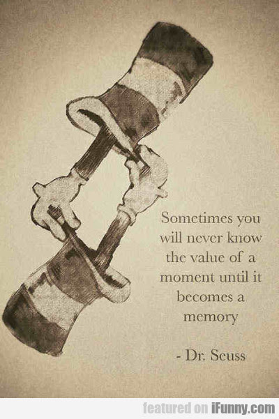 Sometimes You Will Never Know The Value Of A...
