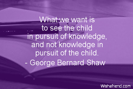 George Bernard Shaw Quote What We Want Is To See The Child In